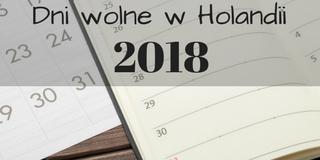 Dni wolne od pracy i szkoły w Holandii 2018 – święta, ferie, wakacje